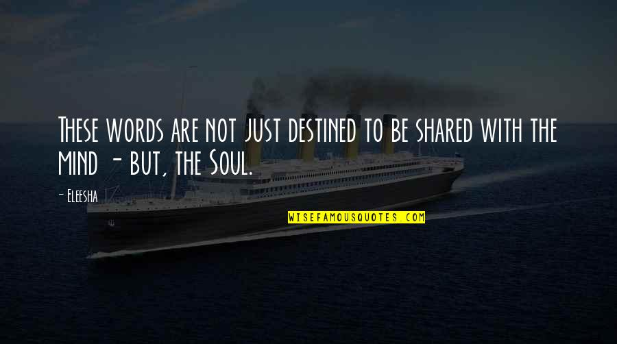 Words Are Just Quotes By Eleesha: These words are not just destined to be