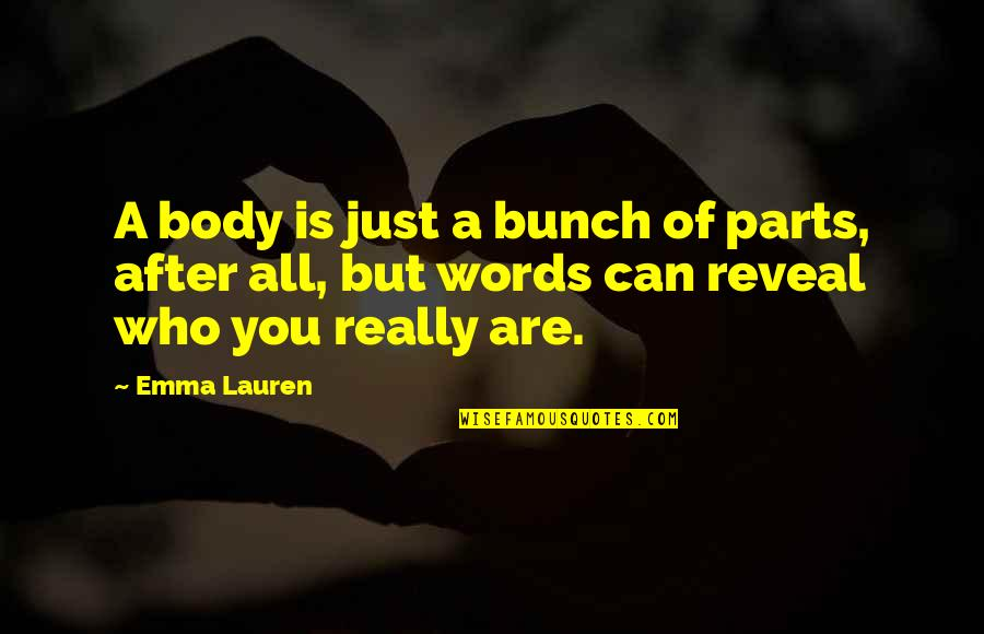 Words Are Just Quotes By Emma Lauren: A body is just a bunch of parts,