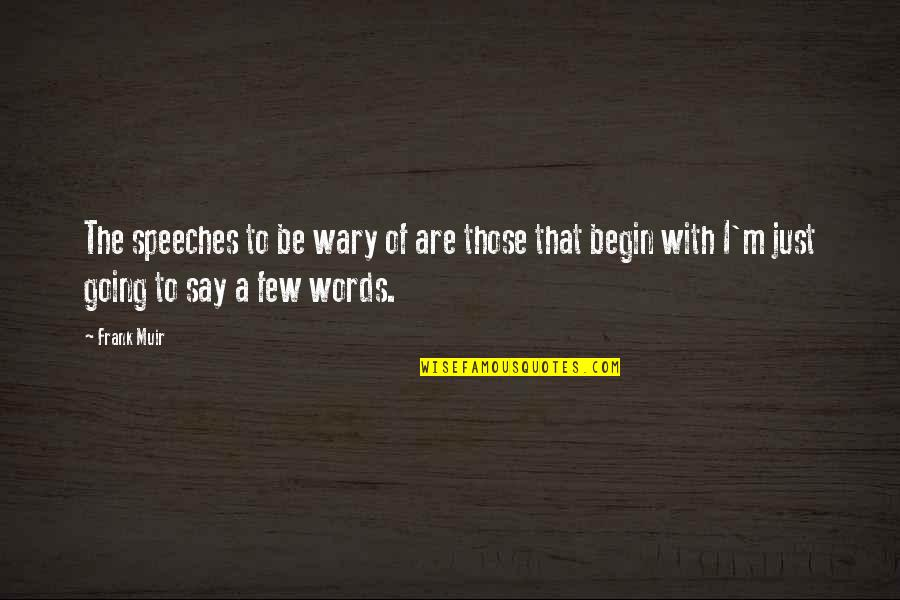 Words Are Just Quotes By Frank Muir: The speeches to be wary of are those