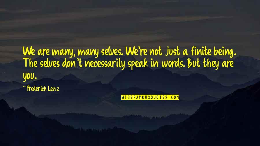 Words Are Just Quotes By Frederick Lenz: We are many, many selves. We're not just