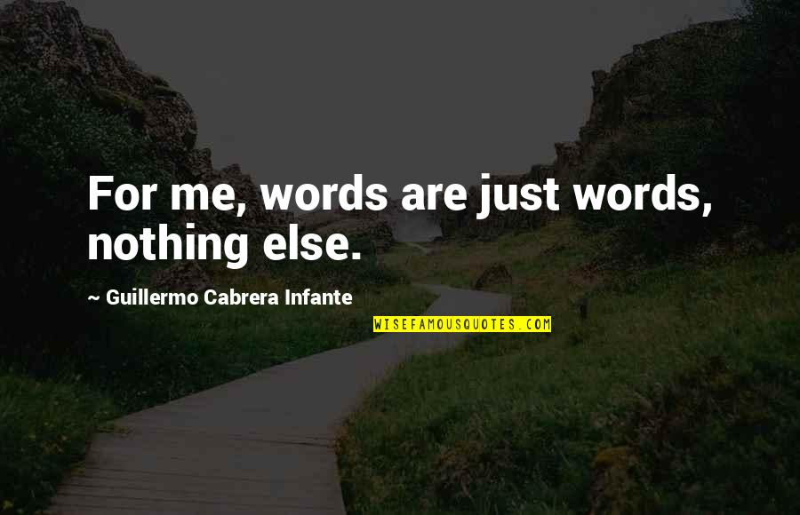 Words Are Just Quotes By Guillermo Cabrera Infante: For me, words are just words, nothing else.