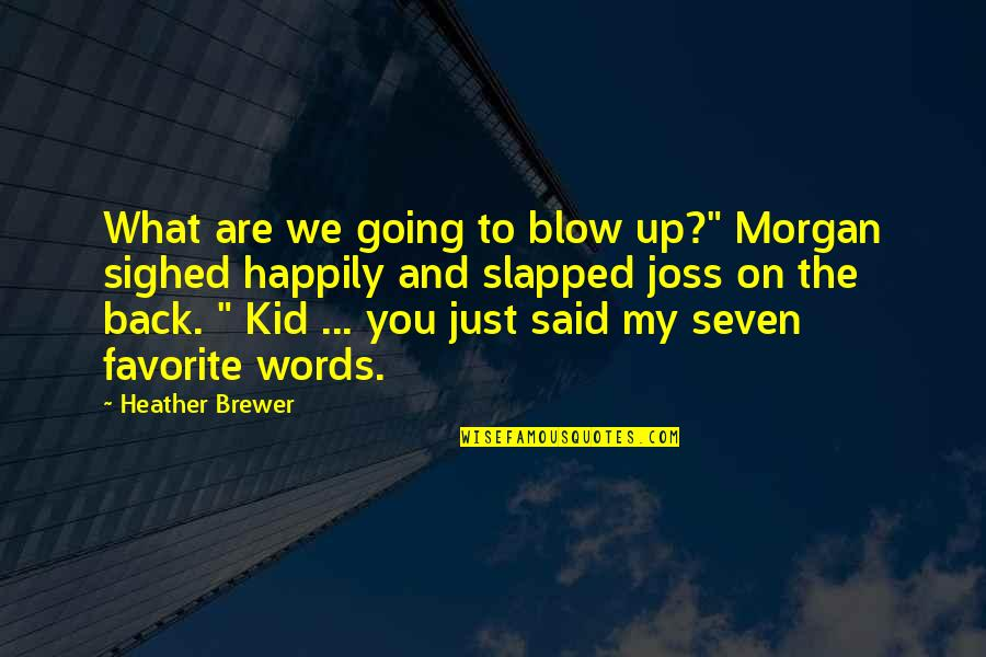 """Words Are Just Quotes By Heather Brewer: What are we going to blow up?"""" Morgan"""