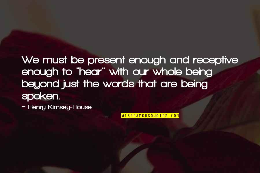 Words Are Just Quotes By Henry Kimsey-House: We must be present enough and receptive enough
