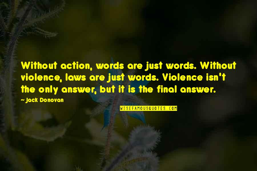 Words Are Just Quotes By Jack Donovan: Without action, words are just words. Without violence,