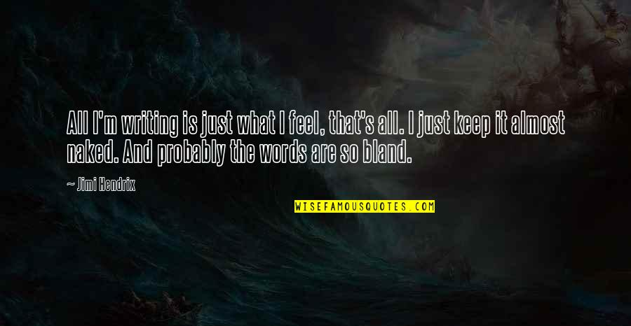 Words Are Just Quotes By Jimi Hendrix: All I'm writing is just what I feel,