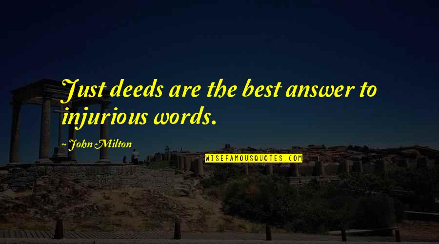 Words Are Just Quotes By John Milton: Just deeds are the best answer to injurious