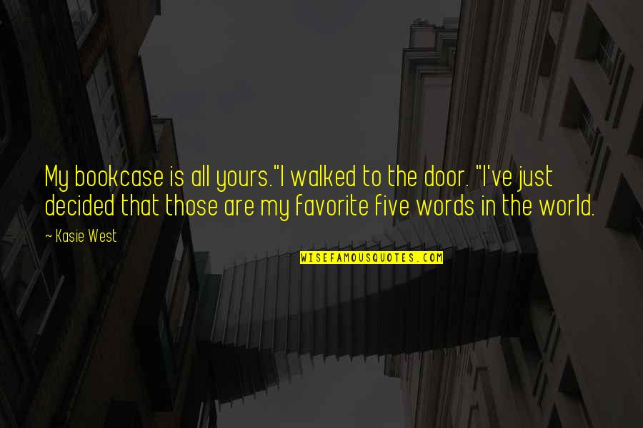 """Words Are Just Quotes By Kasie West: My bookcase is all yours.""""I walked to the"""
