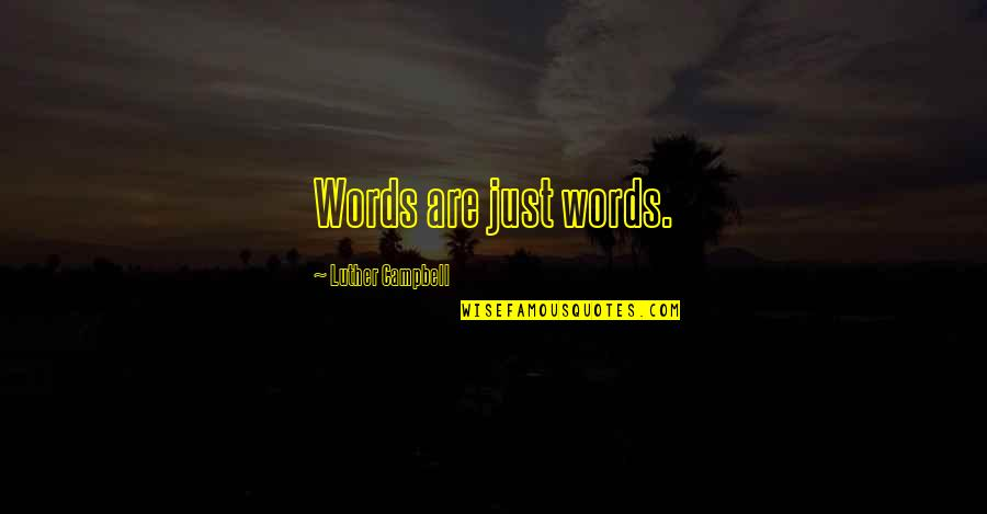 Words Are Just Quotes By Luther Campbell: Words are just words.