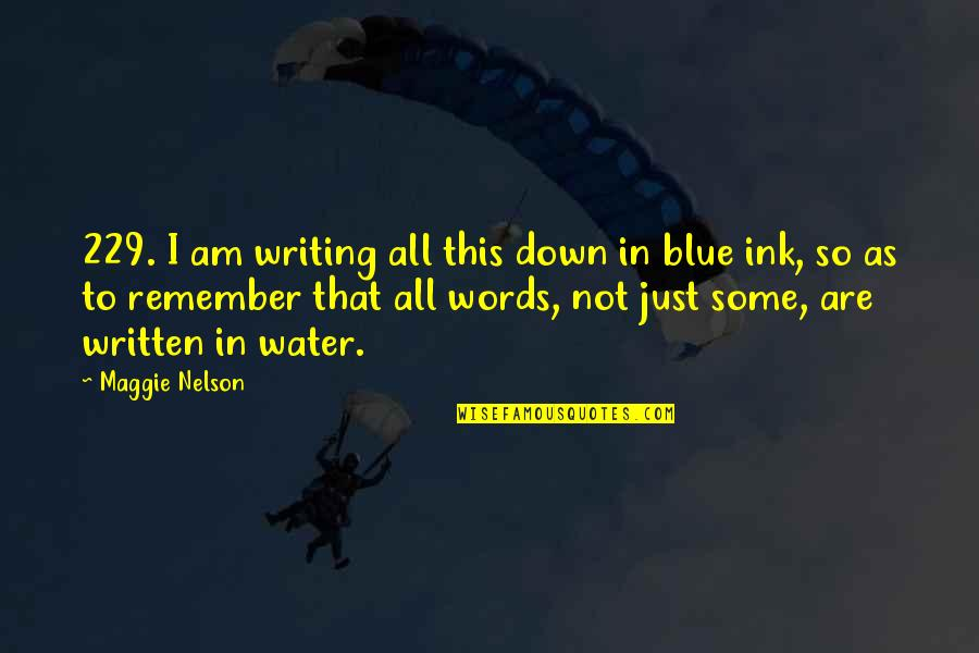 Words Are Just Quotes By Maggie Nelson: 229. I am writing all this down in