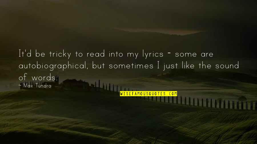 Words Are Just Quotes By Max Tundra: It'd be tricky to read into my lyrics