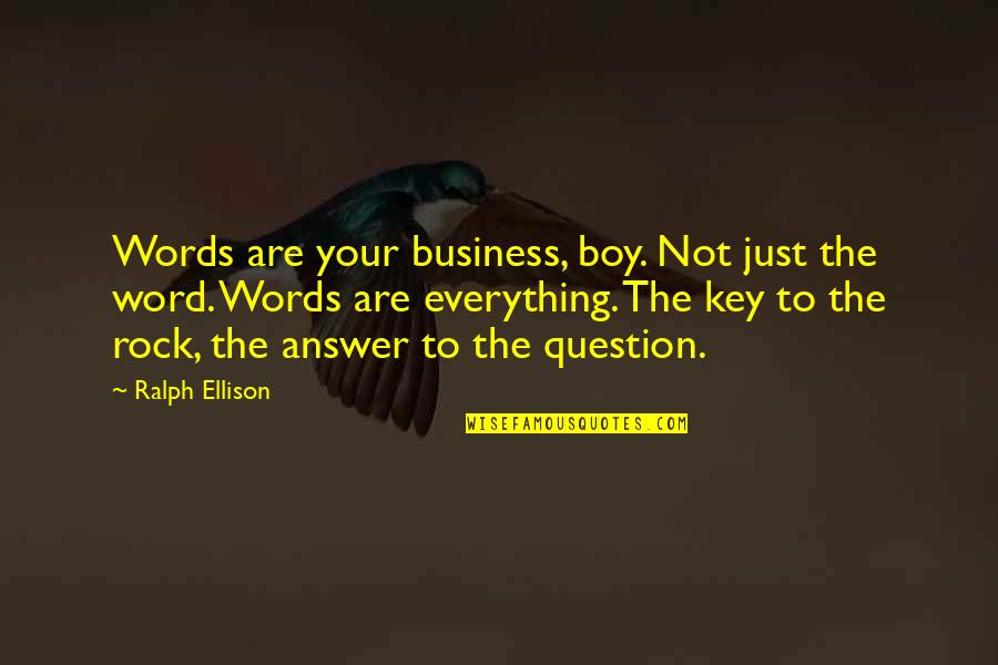 Words Are Just Quotes By Ralph Ellison: Words are your business, boy. Not just the