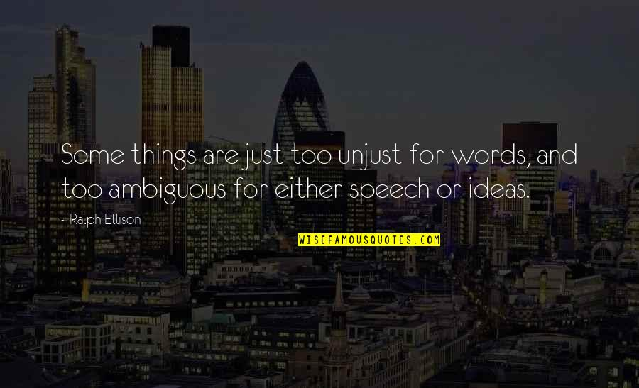Words Are Just Quotes By Ralph Ellison: Some things are just too unjust for words,