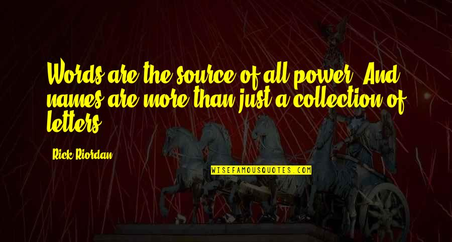 Words Are Just Quotes By Rick Riordan: Words are the source of all power. And