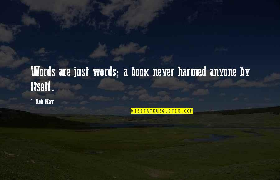 Words Are Just Quotes By Rob May: Words are just words; a book never harmed