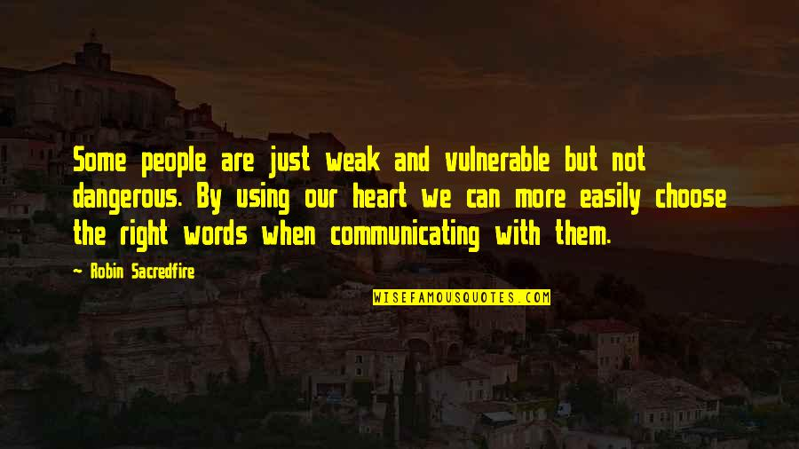 Words Are Just Quotes By Robin Sacredfire: Some people are just weak and vulnerable but