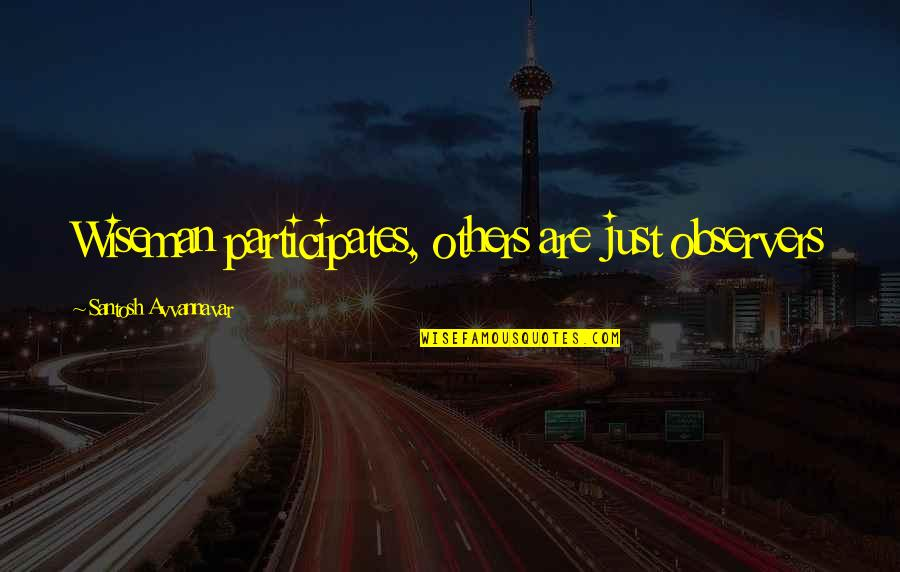 Words Are Just Quotes By Santosh Avvannavar: Wiseman participates, others are just observers