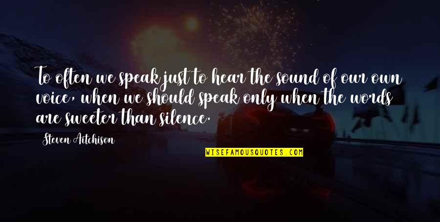 Words Are Just Quotes By Steven Aitchison: To often we speak just to hear the