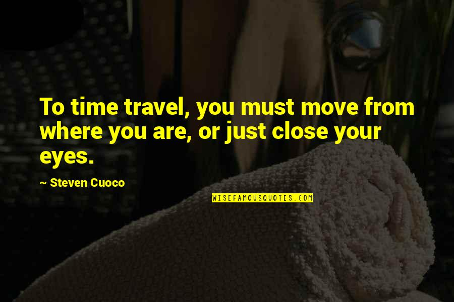 Words Are Just Quotes By Steven Cuoco: To time travel, you must move from where