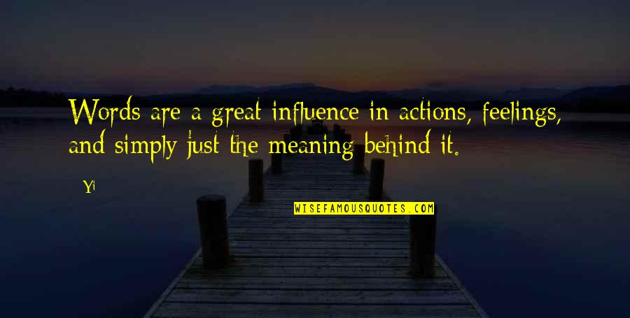 Words Are Just Quotes By Yi: Words are a great influence in actions, feelings,