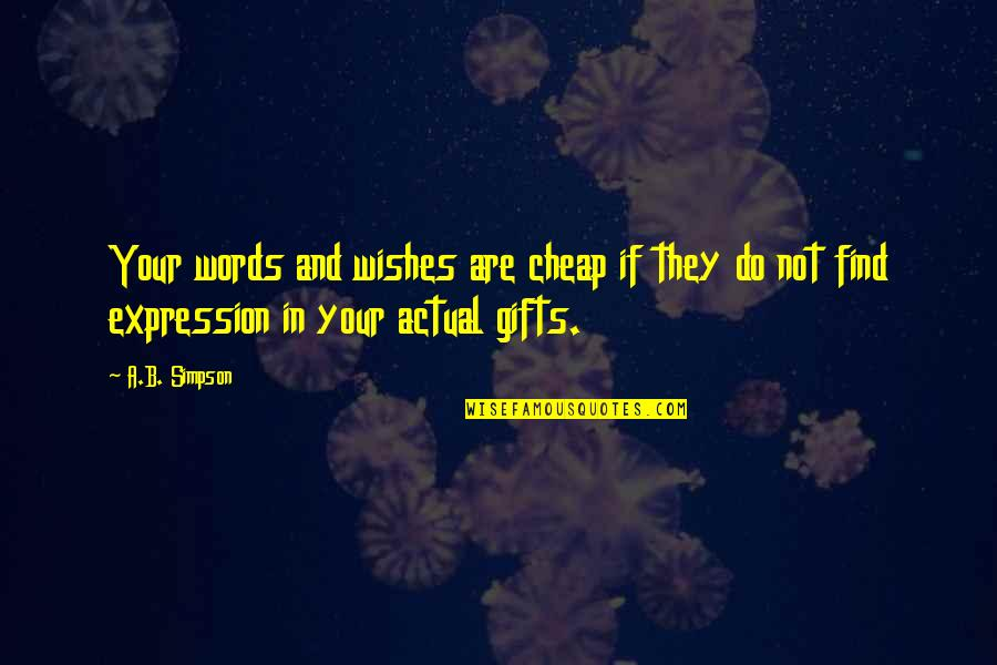 Words Are Not Cheap Quotes By A.B. Simpson: Your words and wishes are cheap if they