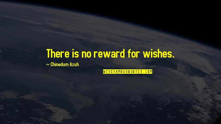 Words Are Not Cheap Quotes By Chinedum Azuh: There is no reward for wishes.