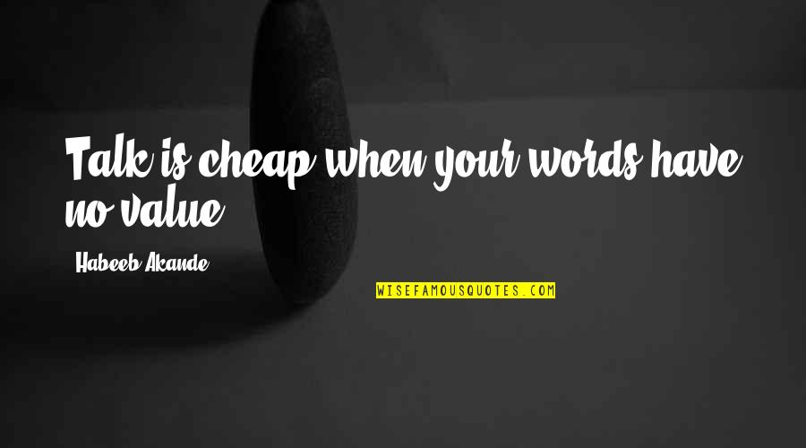 Words Are Not Cheap Quotes By Habeeb Akande: Talk is cheap when your words have no