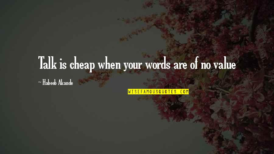 Words Are Not Cheap Quotes By Habeeb Akande: Talk is cheap when your words are of