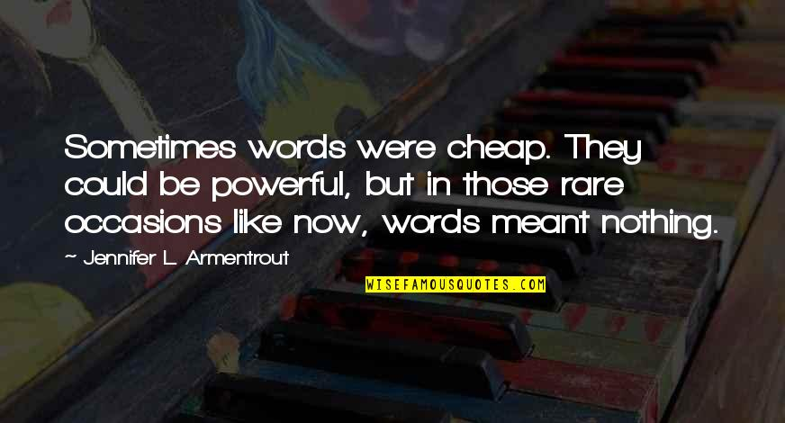 Words Are Not Cheap Quotes By Jennifer L. Armentrout: Sometimes words were cheap. They could be powerful,