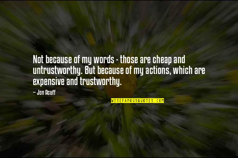 Words Are Not Cheap Quotes By Jon Acuff: Not because of my words - those are