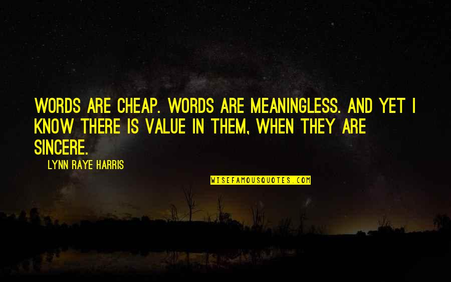 Words Are Not Cheap Quotes By Lynn Raye Harris: Words are cheap. Words are meaningless. And yet