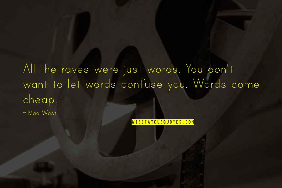 Words Are Not Cheap Quotes By Mae West: All the raves were just words. You don't