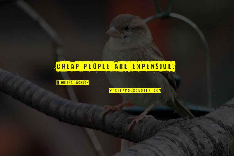 Words Are Not Cheap Quotes By Okisha Jackson: Cheap people are expensive.