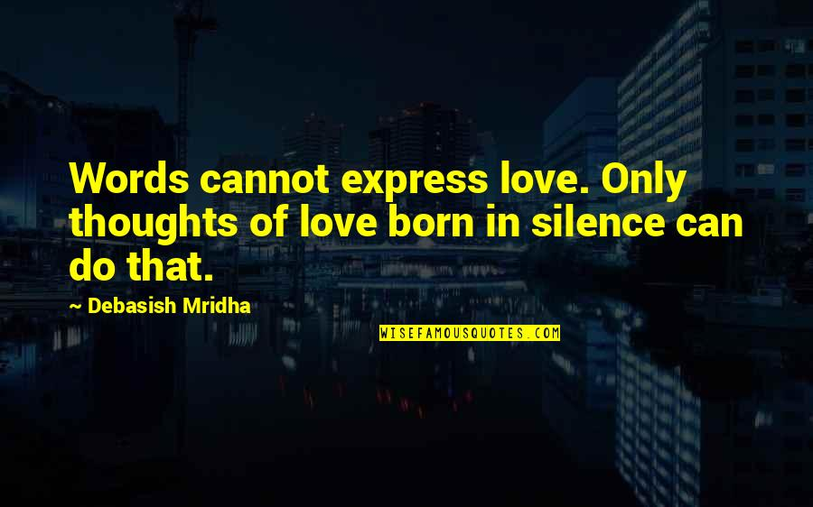 Words Cannot Express Love Quotes By Debasish Mridha: Words cannot express love. Only thoughts of love