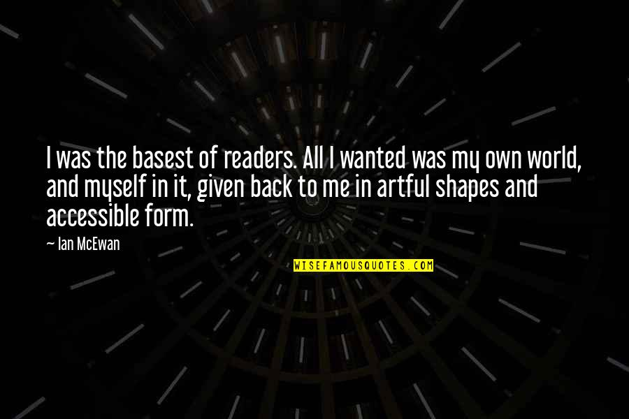 Words Cannot Express Love Quotes By Ian McEwan: I was the basest of readers. All I