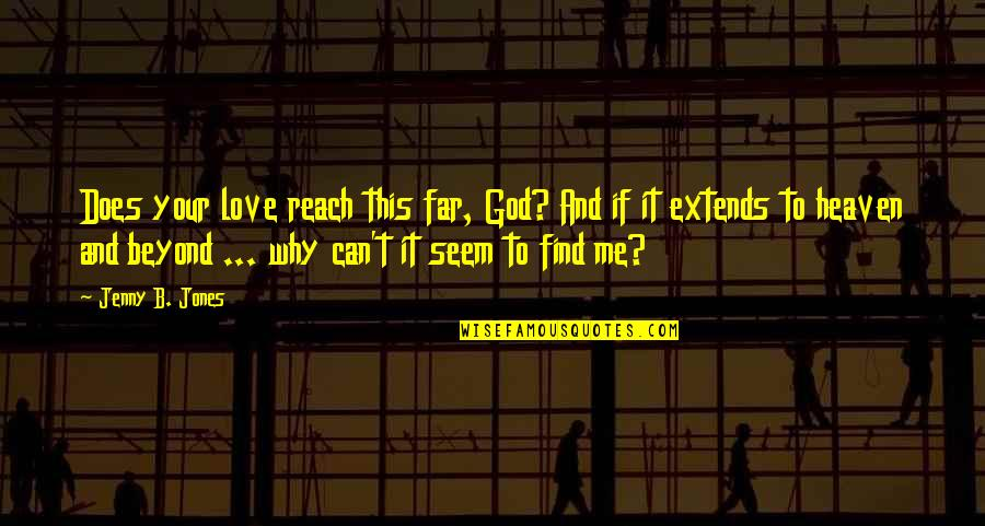 Words Cannot Express Love Quotes By Jenny B. Jones: Does your love reach this far, God? And