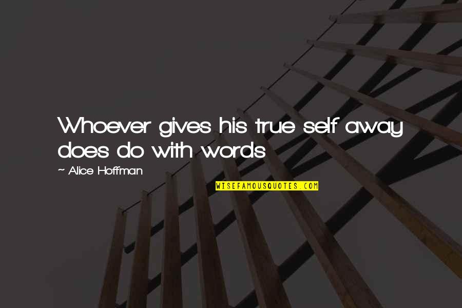 Words Cant Explain What I'm Feeling Quotes By Alice Hoffman: Whoever gives his true self away does do