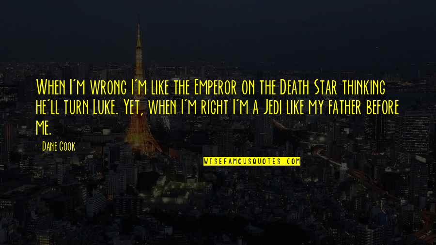 Words Cant Explain What I'm Feeling Quotes By Dane Cook: When I'm wrong I'm like the Emperor on