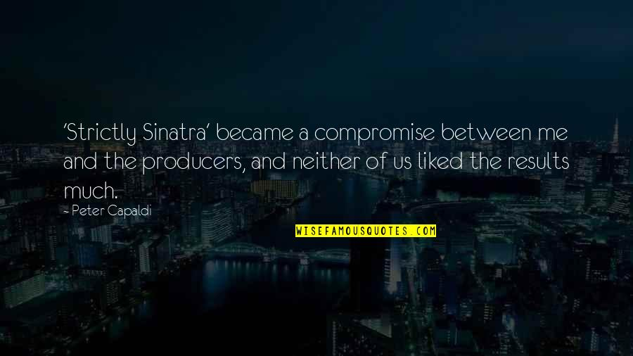 Words Cant Explain What I'm Feeling Quotes By Peter Capaldi: 'Strictly Sinatra' became a compromise between me and