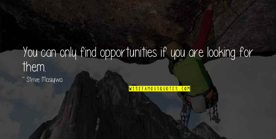 Words Cant Explain What I'm Feeling Quotes By Strive Masiyiwa: You can only find opportunities if you are