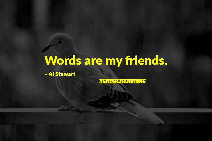 Words For Friends Quotes By Al Stewart: Words are my friends.