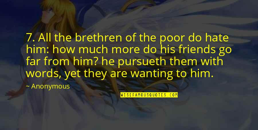 Words For Friends Quotes By Anonymous: 7. All the brethren of the poor do