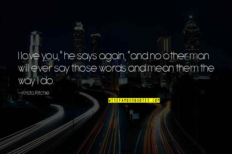 "Words For Friends Quotes By Krista Ritchie: I love you,"" he says again, ""and no"