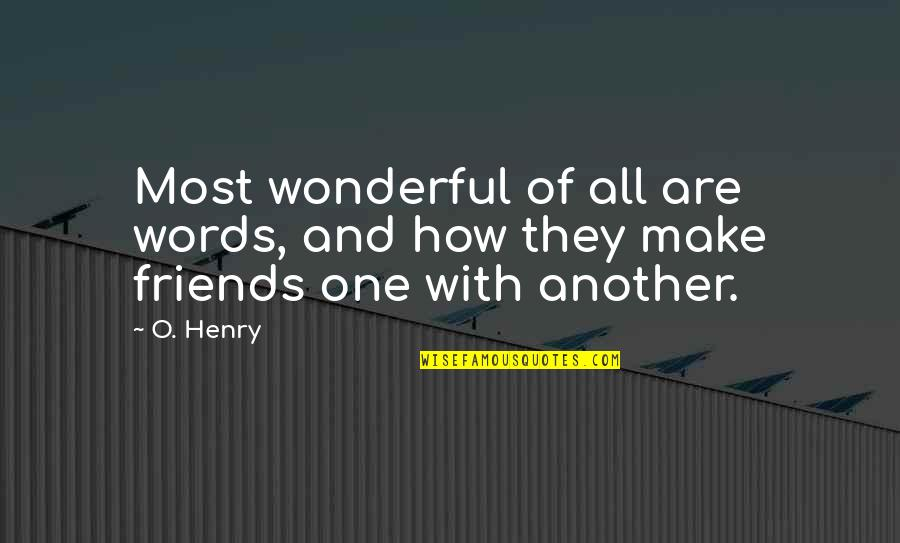 Words For Friends Quotes By O. Henry: Most wonderful of all are words, and how