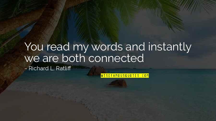 Words For Friends Quotes By Richard L. Ratliff: You read my words and instantly we are
