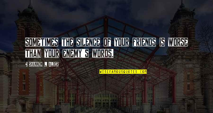 Words For Friends Quotes By Shannon L. Alder: Sometimes the silence of your friends is worse