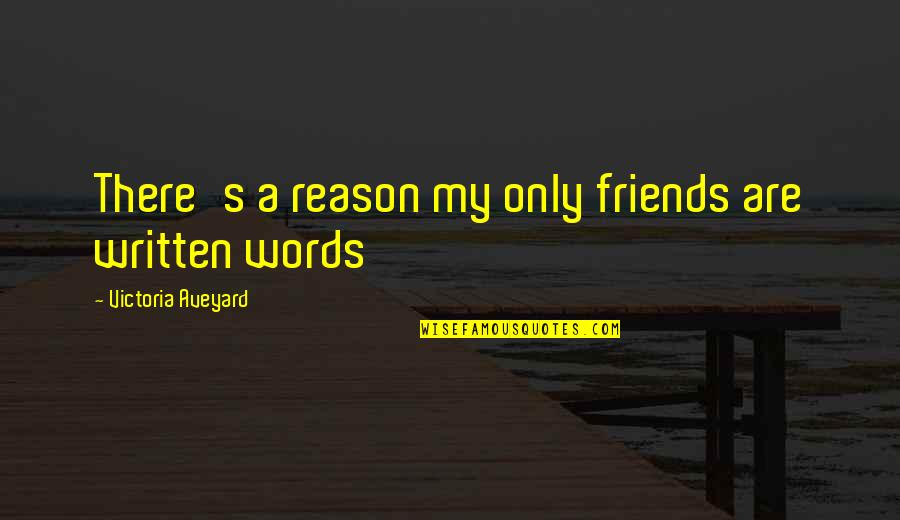 Words For Friends Quotes By Victoria Aveyard: There's a reason my only friends are written
