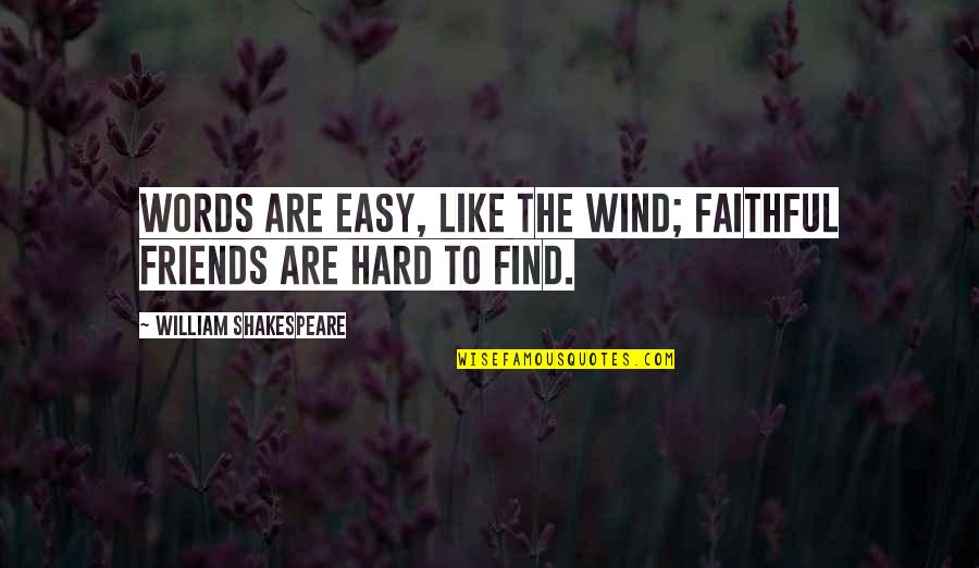 Words For Friends Quotes By William Shakespeare: Words are easy, like the wind; Faithful friends