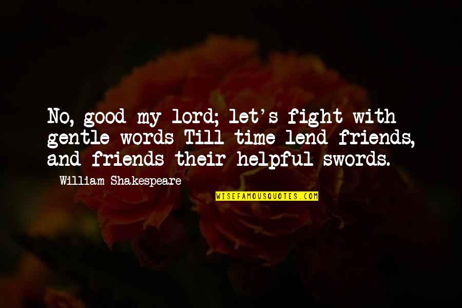 Words For Friends Quotes By William Shakespeare: No, good my lord; let's fight with gentle
