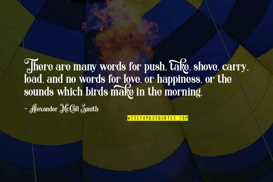 Words For Love Quotes By Alexander McCall Smith: There are many words for push, take, shove,