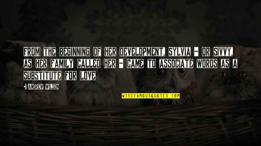 Words For Love Quotes By Andrew Wilson: From the beginning of her development, Sylvia -